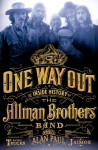 One Way Out: The Inside History of the Allman Brothers Band - Alan Paul, Butch Trucks, Jaimoe