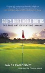 Golf's Three Noble Truths: The Fine Art of Playing Awake - James Ragonnet, Thomas Moore
