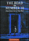 The Road to Number 10: From Bonar Law to Tony Blair - Alan Watkins