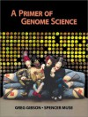 A Primer of Genome Science - Greg Gibson, Spencer V. Muse