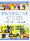 The Search Press Book Of Decorative Effects For The Home - Jane Gordon-Smith, Michelle Powell, Judy Balchin