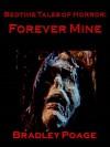 Bedtime Tales of Horror: Forever Mine - Bradley Poage