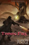 Taming Fire (The Dragonprince's Legacy, #1) - Aaron Pogue