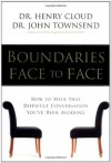 Boundaries Face to Face: How to Have That Difficult Conversation You've Been Avoiding - Henry Cloud