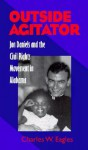 Outside Agitator: Jon Daniels and the Civil Rights Movement in Alabama - Charles W. Eagles