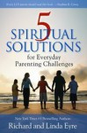 5 Spiritual Solutions for Everyday Parenting Challenges - Richard Eyre, Linda Eyre