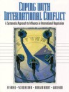 Coping with International Conflict: A Systematic Approach to Influence in International Negotiation - Roger Fisher, Andrea Kupfer Schneider, Elizabeth Borgwardt