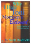 Why I Hate Toni Morrison's BELOVED: Several Decades of Reading Unwisely - Scott Bradfield