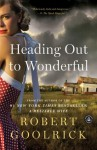 Heading Out to Wonderful - Robert Goolrick