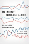 The Timeline of Presidential Elections: How Campaigns Do (and Do Not) Matter - Robert S. Erikson, Christopher Wlezien