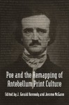 Poe and the Remapping of Antebellum Print Culture - Jerome McGann, J. Gerald Kennedy, Scott Peeples, Jennifer Rae Greeson, Eliza Richards, Maurice Lee, Betsy Erkkila, Leland S. Person, Anna Brickhouse, Leon Jackson