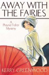 Away With the Fairies: A Phryne Fisher mystery: 11 (Miss Fisher's Murder Mysteries) - Kerry Greenwood