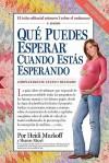 Qué Puedes Esperar Cuando Estás Esperando: 4th Edition (Spanish Edition) - Arlene Eisenberg, Heidi Murkoff, Sandee Hathaway