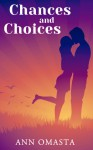 Chances and Choices: Books 1 AND 2 of The Chances and Choices Duology ~ Taking Chances & Making Choices - Ann Omasta