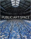 Public: Art : Space : A Decade of Public Art Commissions Agency, 1987-1997 - Mel Gooding, Mel Gooding