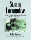 Steam Locomotive: A Story of the Golden Age of Steam in the U. S - Esther Gardner, W. A. Lozano, Chris Gardner