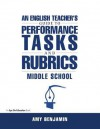 English Teacher's Guide to Performance Tasks and Rubrics: Middle School - Ricardo V Lloyd, Amy Benjamin