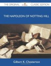 The Napoleon of Notting Hill - The Original Classic Edition - Gilbert K Chesterton