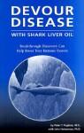 Devour Disease: With Shark Liver Oil - Peter T. Pugliese, John Heinerman