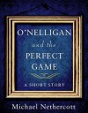 O'Nelligan and the Perfect Game - Michael Nethercott