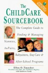 The Childcare Sourcebook: The Complete Guide to Finding and Managing Nannies, Au Pairs, Babysitters, Day Care, and After-School Programs - Ellen O. Tauscher, Kathleen Candy