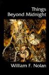 Things Beyond Midnight - William F. Nolan, J.K. Potter