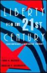 Liberty for the 21st Century: Contemporary Libertarian Thought - Tibor R. Machan, Douglas B. Rasmussen