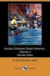 Across Unknown South America - Volume II (Illustrated Edition) (Dodo Press) - Arnold Henry Savage Landor