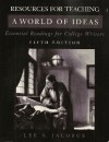 Resources for Teaching: World of Ideas- Essential Readings for College Writers, 5th Edition - Lee A. Jacobus