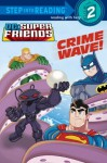 Crime Wave (DC Super Friends) (Step into Reading) - Billy Wrecks, Dan Schoening