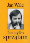 Ja tu tylko sprzątam - Jan Walc