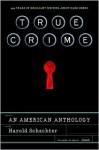 True Crime: An American Anthology - Harold Schechter