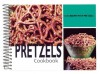 Pretzels Cookbook: 101 Recipes with Pretzels - Cq Products