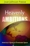 Heavenly Ambitions: America's Quest to Dominate Space - Joan Johnson-Freese