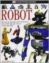 DK Eyewitness Books: Robot - Roger Bridgman