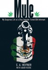 Mule: My Dangerous Life as a Drug Smuggler Turned DEA Informant - Chris Heifner, Adam Slutsky, Adam Rocke