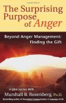 The Surprising Purpose of Anger: Beyond Anger Management: Finding the Gift (Nonviolent Communication Guides) - Marshall B. Rosenberg