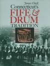 Connecticut's Fife and Drum Tradition (The Driftless Connecticut Series & Garnet Books) - James Clark