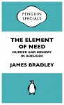 The Element of Need: Penguin Specials - James Bradley