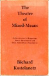 Theatre of Mixed-Means - Richard Kostelanetz