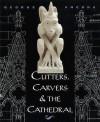 Cutters, Carvers & The Cathedral - George Ancona