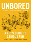 Unbored: A Kid's Guide to Serious Fun - Joshua Glenn, Elizabeth Foy Larsen, Tony Leone