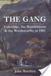 The Gang: Coleridge, the Hutchinsons, and the Wordsworths in 1802 - John Worthen