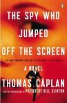 The Spy Who Jumped Off the Screen: A Novel - Thomas Caplan, Bill Clinton