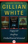Selected Novels by Gillian White: Copycat, Dogboy, and Unhallowed Ground - Gillian White