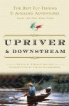 Upriver and Downstream: The Best Fly-Fishing and Angling Adventures from the New York Times - Stephen Sautner, Verlyn Klinkenborg