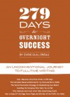 279 Days to Overnight Success: An Unconventional Journey to Full-Time Writing - Chris Guillebeau