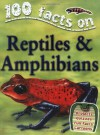 100 Facts Reptiles and Amphibians (100 Facts) (100 Facts) - Ann Kay, Belinda Gallagher