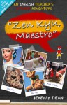 Zen Kyu Maestro: An English Teacher's Spanish Adventure - Jeremy Dean