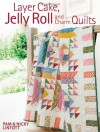 Layer Cake, Jelly Roll & Charm Quilts - Pam Lintott